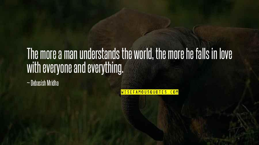 Falls In Love Quotes By Debasish Mridha: The more a man understands the world, the