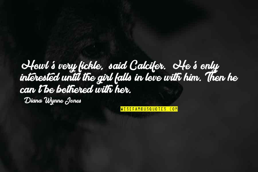 """Falls In Love Quotes By Diana Wynne Jones: Howl's very fickle,"""" said Calcifer. """"He's only interested"""