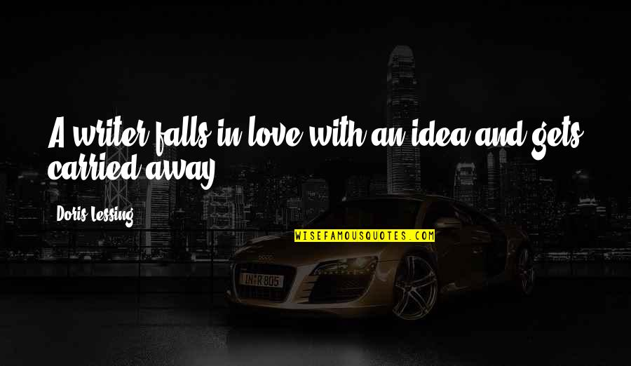 Falls In Love Quotes By Doris Lessing: A writer falls in love with an idea