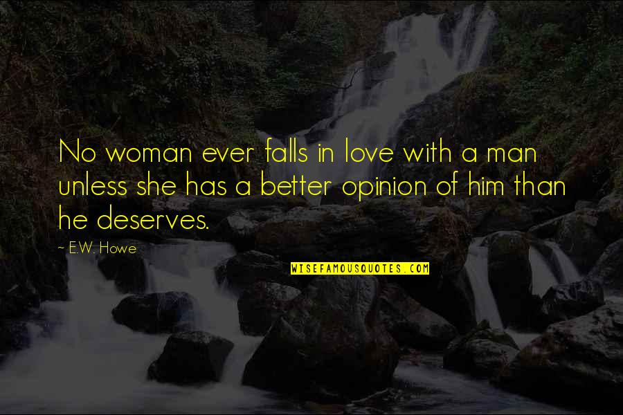 Falls In Love Quotes By E.W. Howe: No woman ever falls in love with a
