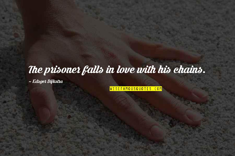 Falls In Love Quotes By Edsger Dijkstra: The prisoner falls in love with his chains.