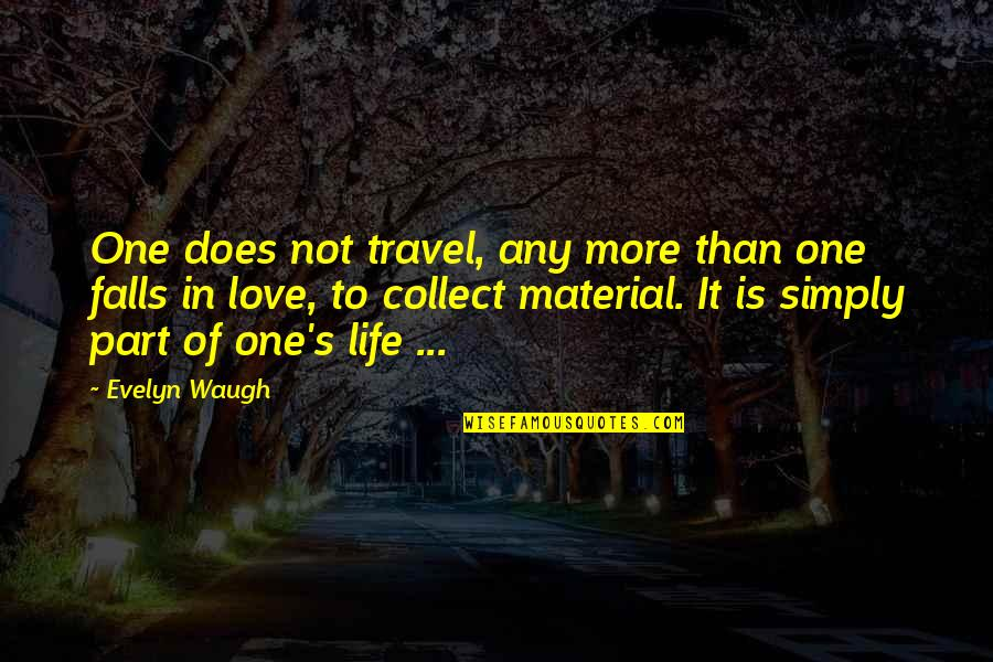 Falls In Love Quotes By Evelyn Waugh: One does not travel, any more than one