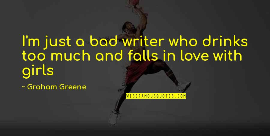 Falls In Love Quotes By Graham Greene: I'm just a bad writer who drinks too