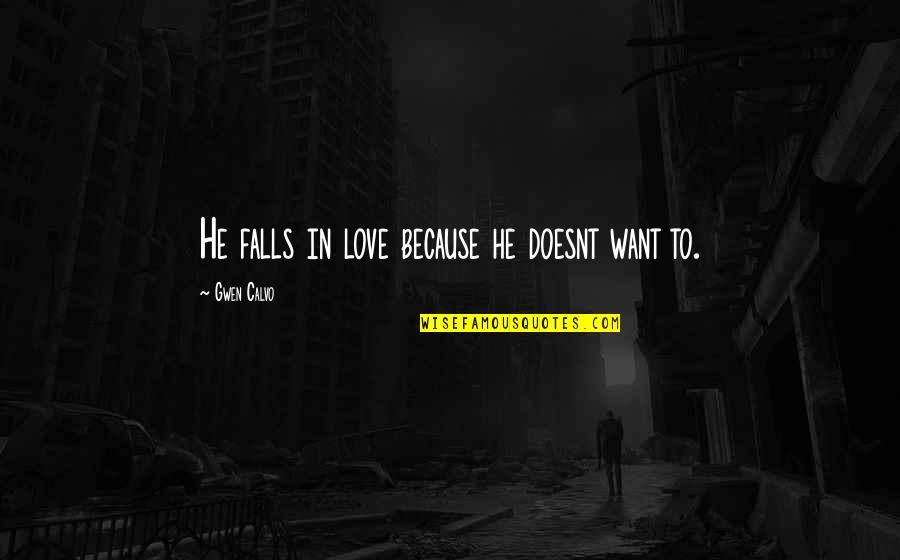 Falls In Love Quotes By Gwen Calvo: He falls in love because he doesnt want