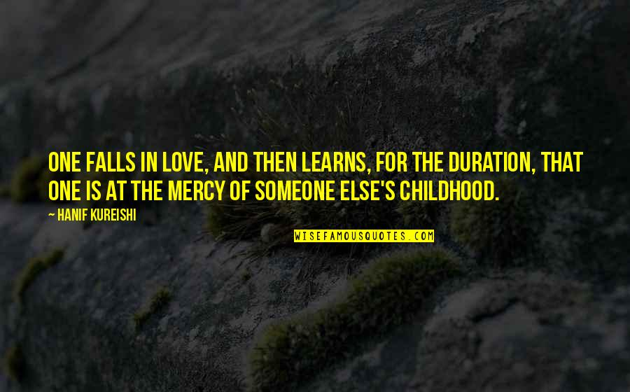Falls In Love Quotes By Hanif Kureishi: One falls in love, and then learns, for