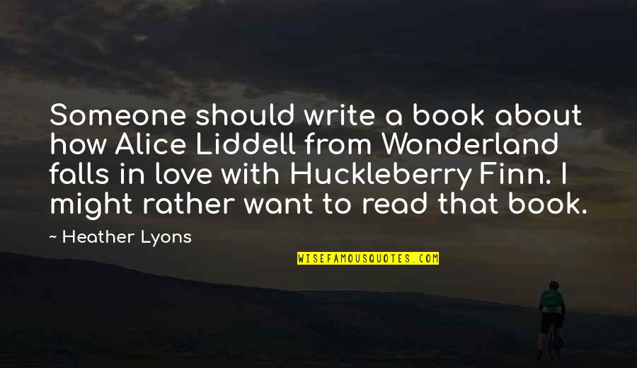 Falls In Love Quotes By Heather Lyons: Someone should write a book about how Alice