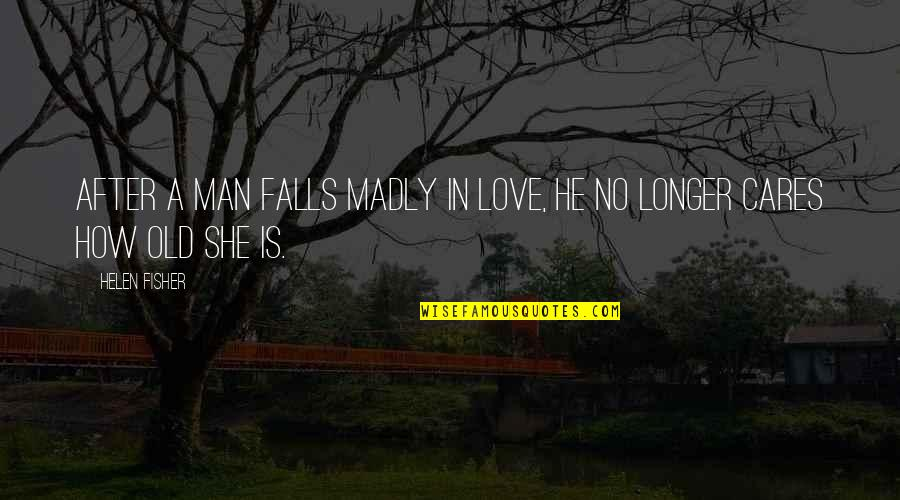 Falls In Love Quotes By Helen Fisher: After a man falls madly in love, he