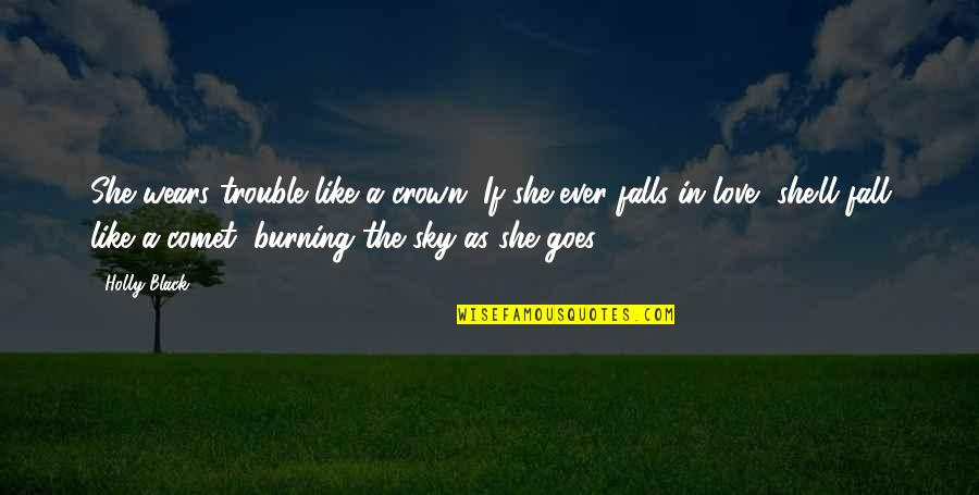 Falls In Love Quotes By Holly Black: She wears trouble like a crown. If she