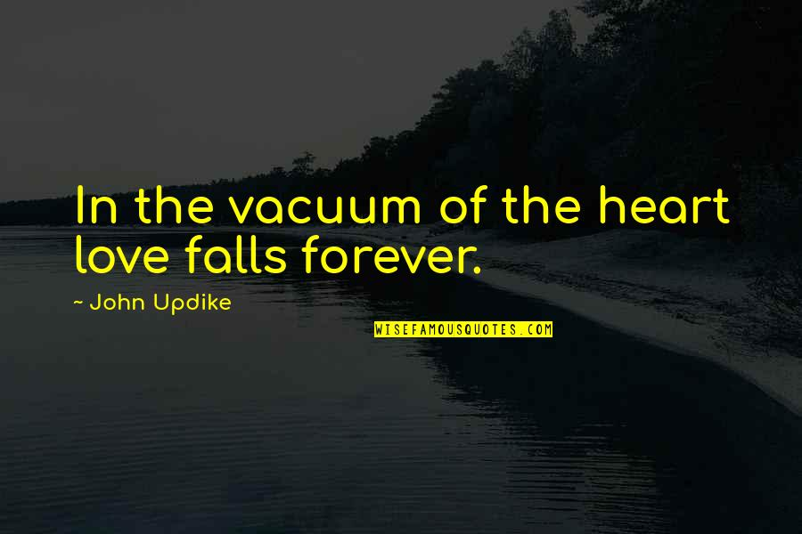 Falls In Love Quotes By John Updike: In the vacuum of the heart love falls