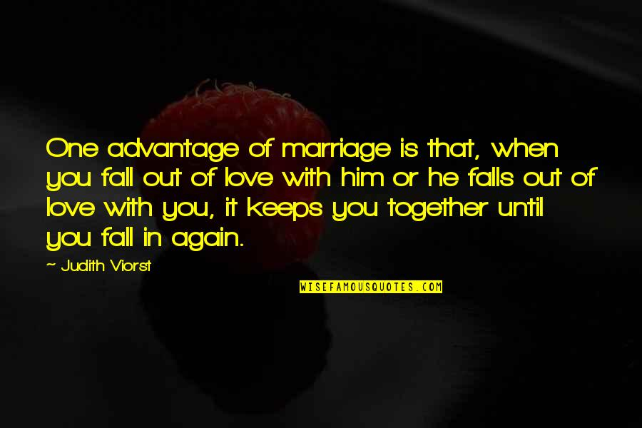 Falls In Love Quotes By Judith Viorst: One advantage of marriage is that, when you