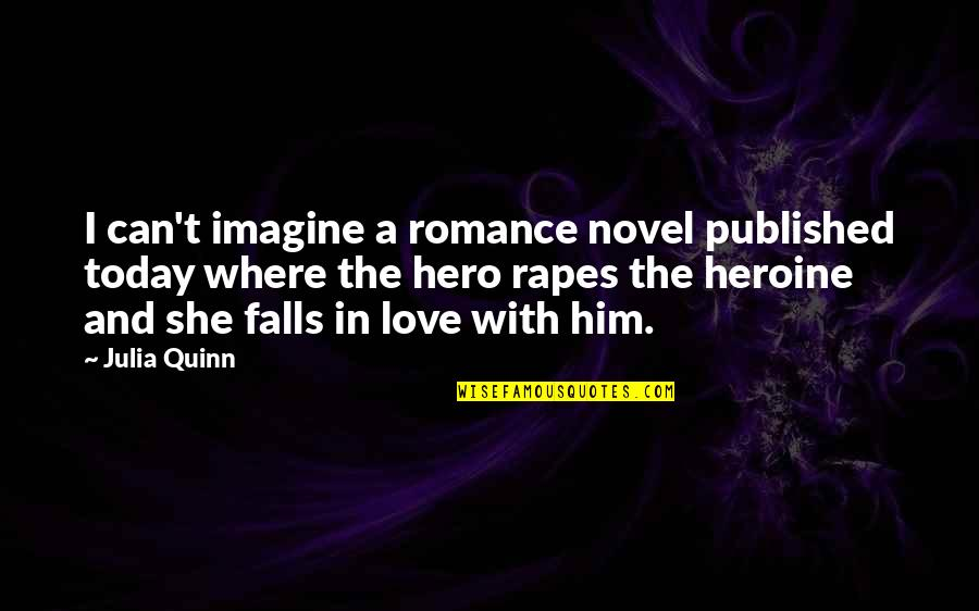 Falls In Love Quotes By Julia Quinn: I can't imagine a romance novel published today