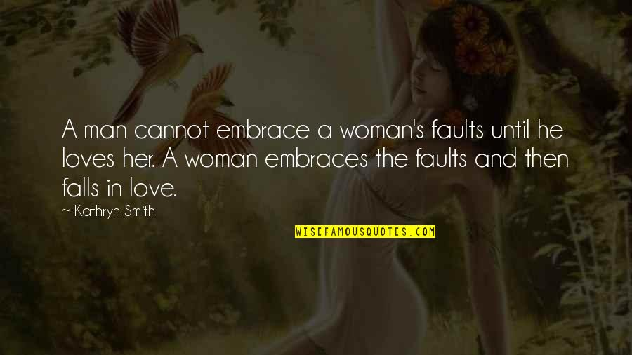 Falls In Love Quotes By Kathryn Smith: A man cannot embrace a woman's faults until