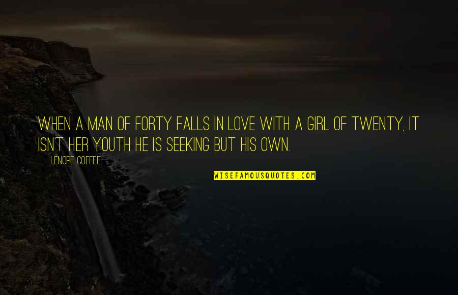 Falls In Love Quotes By Lenore Coffee: When a man of forty falls in love