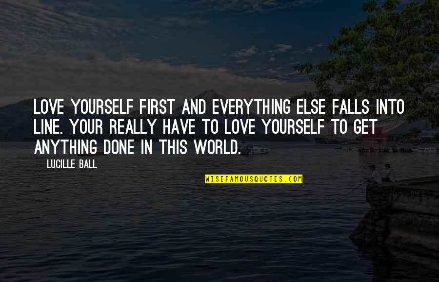 Falls In Love Quotes By Lucille Ball: Love yourself first and everything else falls into