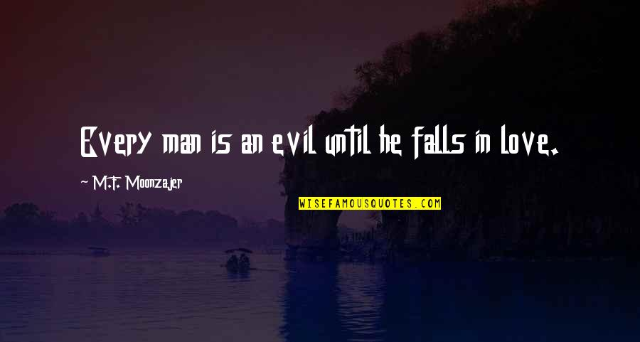 Falls In Love Quotes By M.F. Moonzajer: Every man is an evil until he falls