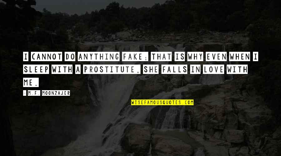 Falls In Love Quotes By M.F. Moonzajer: I cannot do anything fake; that is why