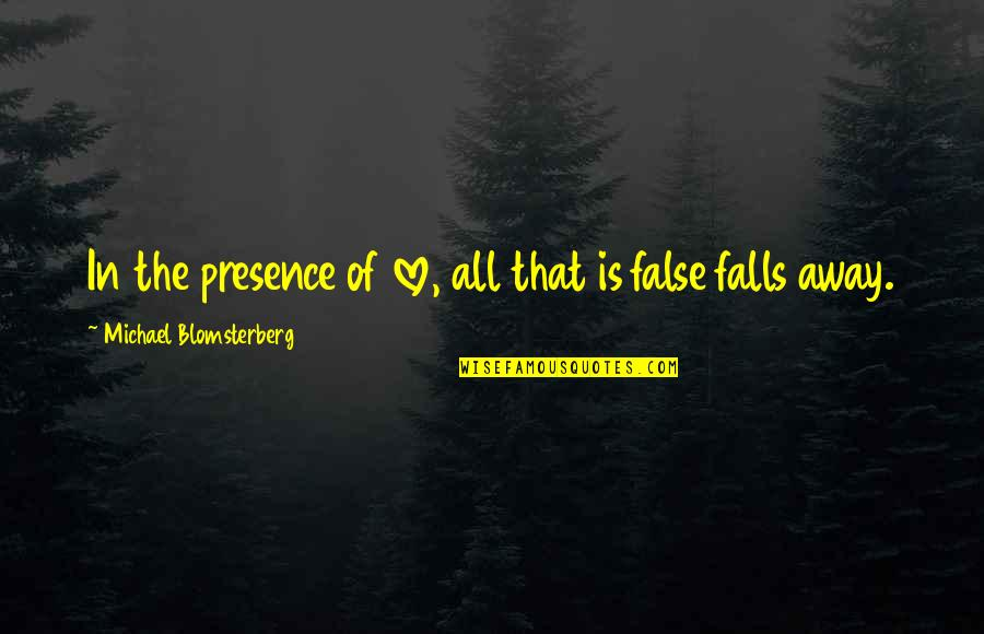 Falls In Love Quotes By Michael Blomsterberg: In the presence of love, all that is