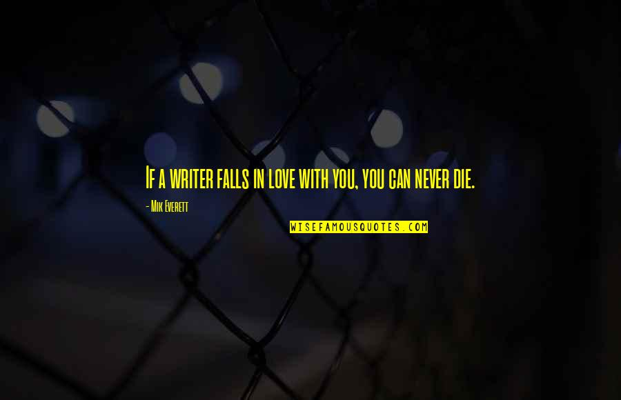 Falls In Love Quotes By Mik Everett: If a writer falls in love with you,