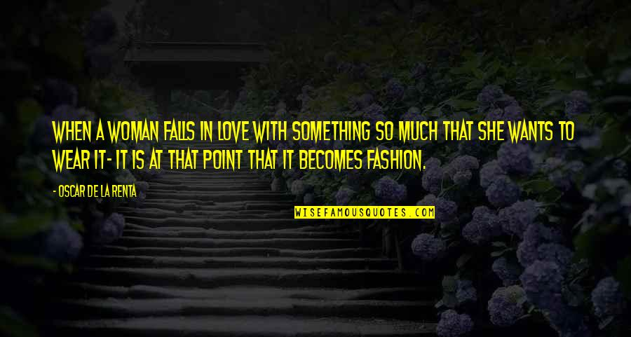 Falls In Love Quotes By Oscar De La Renta: When a woman falls in love with something
