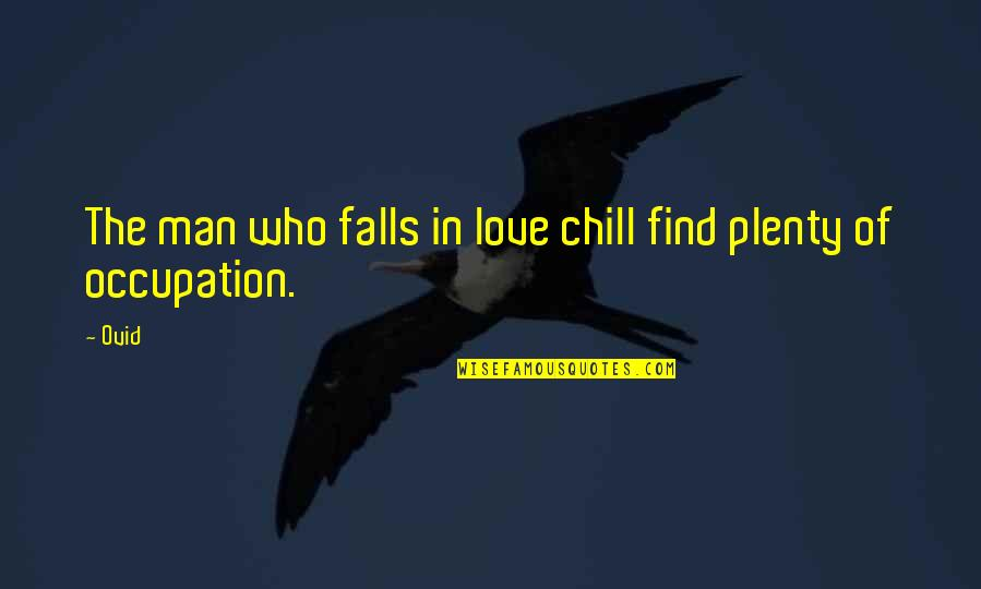 Falls In Love Quotes By Ovid: The man who falls in love chill find