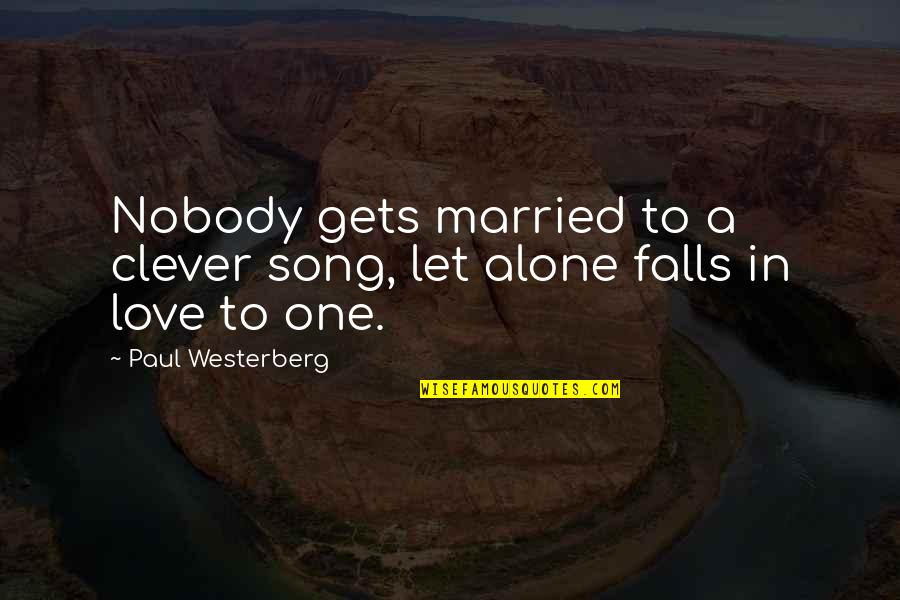 Falls In Love Quotes By Paul Westerberg: Nobody gets married to a clever song, let