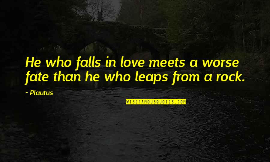 Falls In Love Quotes By Plautus: He who falls in love meets a worse