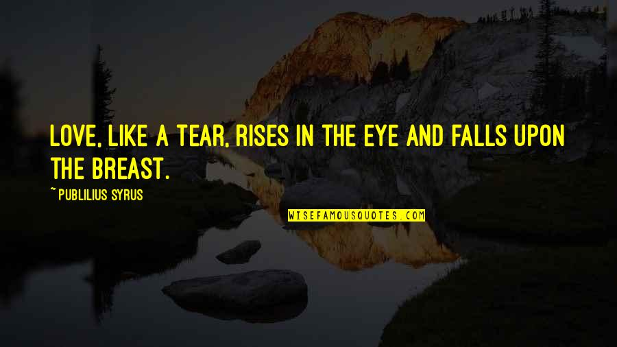 Falls In Love Quotes By Publilius Syrus: Love, like a tear, rises in the eye
