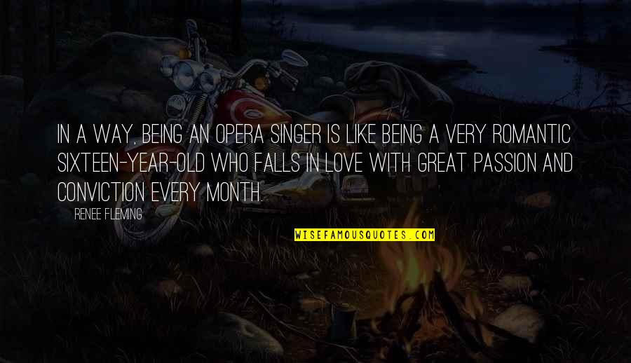 Falls In Love Quotes By Renee Fleming: In a way, being an opera singer is
