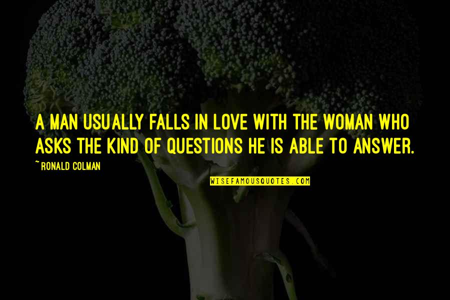 Falls In Love Quotes By Ronald Colman: A man usually falls in love with the