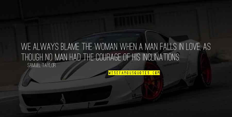 Falls In Love Quotes By Samuel Taylor: We always blame the woman when a man
