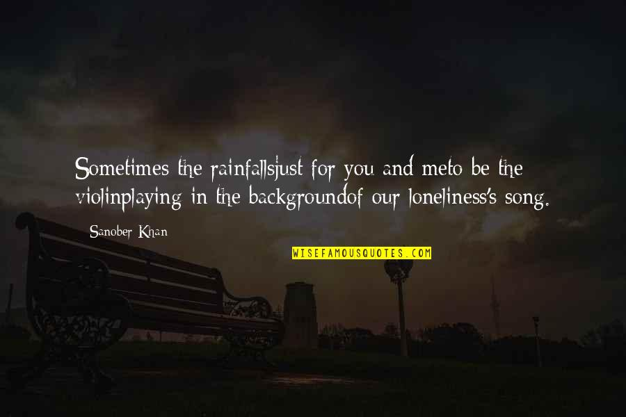 Falls In Love Quotes By Sanober Khan: Sometimes the rainfallsjust for you and meto be