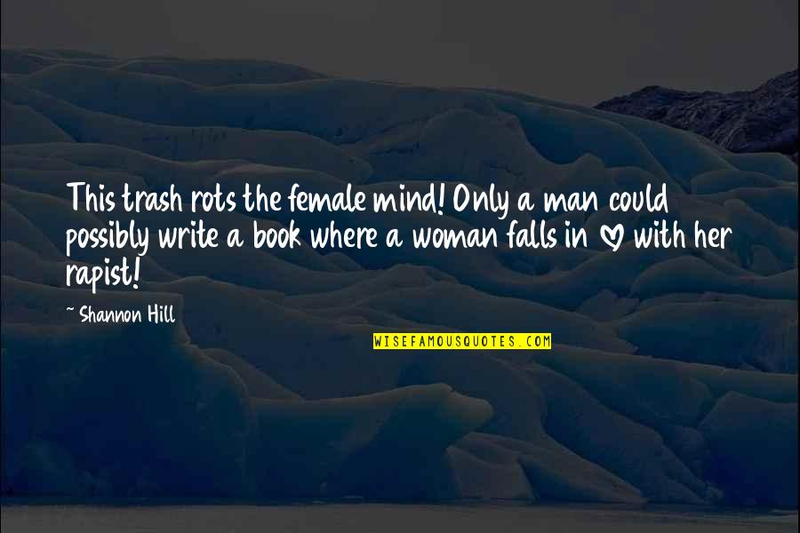 Falls In Love Quotes By Shannon Hill: This trash rots the female mind! Only a