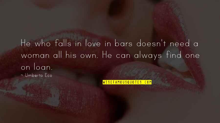Falls In Love Quotes By Umberto Eco: He who falls in love in bars doesn't