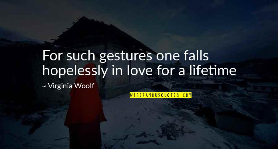 Falls In Love Quotes By Virginia Woolf: For such gestures one falls hopelessly in love