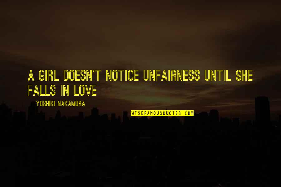 Falls In Love Quotes By Yoshiki Nakamura: A girl doesn't notice unfairness until she falls