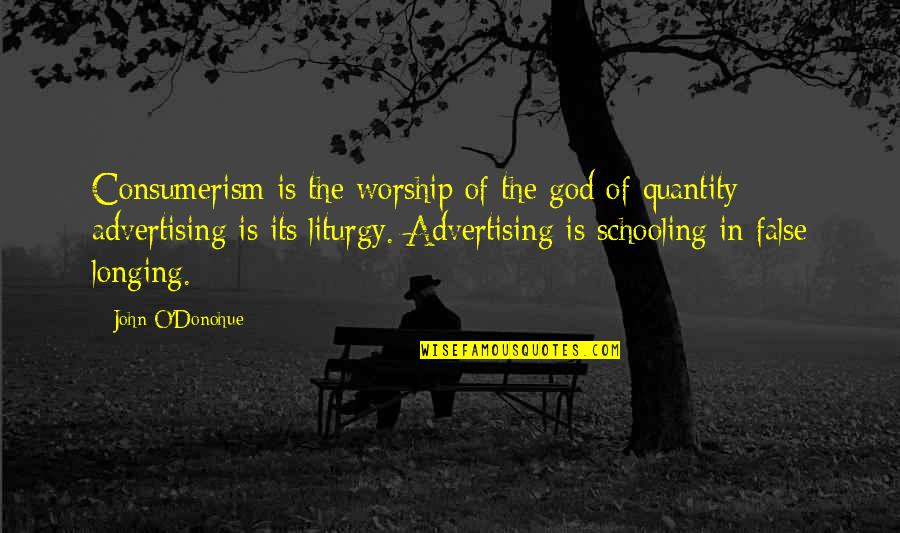 False Advertising Quotes By John O'Donohue: Consumerism is the worship of the god of