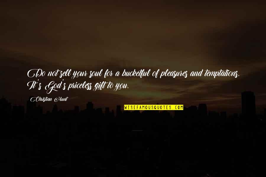 False Love Quotes Quotes By Christian Hunt: Do not sell your soul for a bucketful