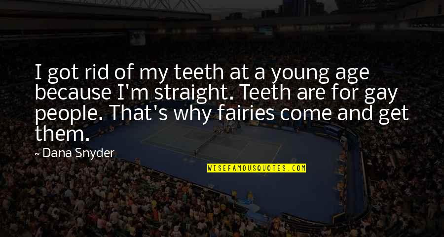 False Love Quotes Quotes By Dana Snyder: I got rid of my teeth at a