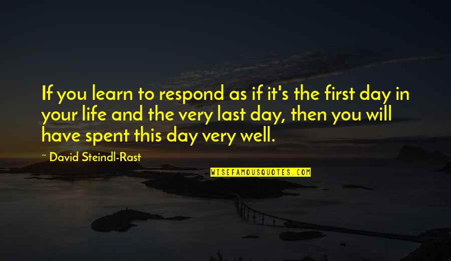 False Love Quotes Quotes By David Steindl-Rast: If you learn to respond as if it's