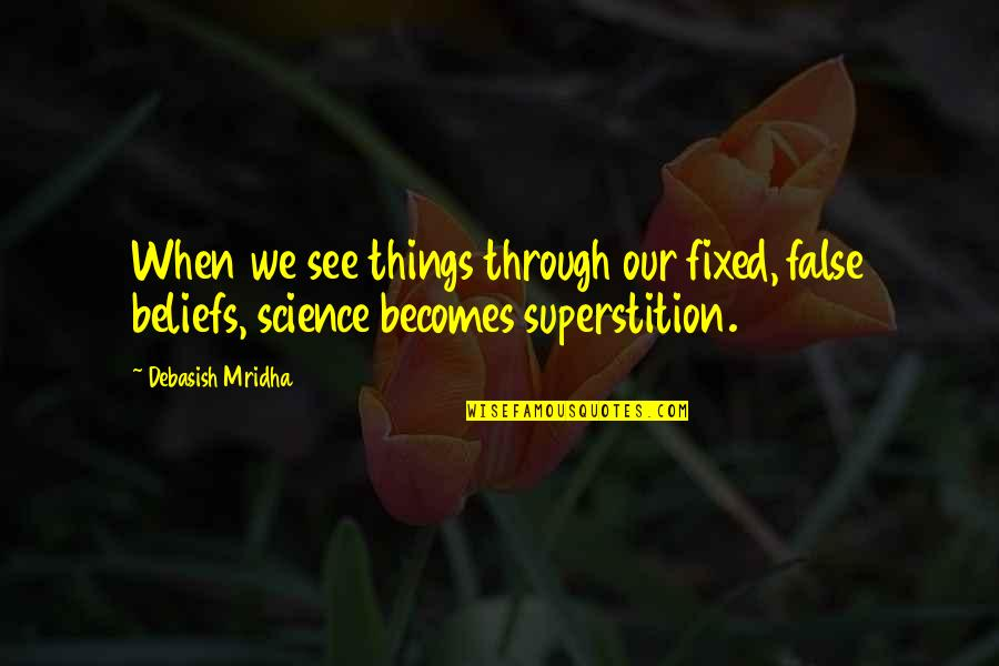 False Love Quotes Quotes By Debasish Mridha: When we see things through our fixed, false