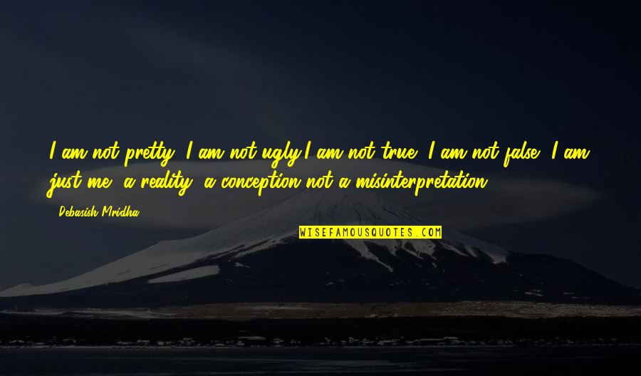 False Love Quotes Quotes By Debasish Mridha: I am not pretty, I am not ugly,I