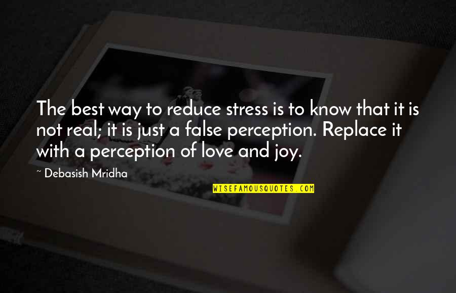 False Love Quotes Quotes By Debasish Mridha: The best way to reduce stress is to