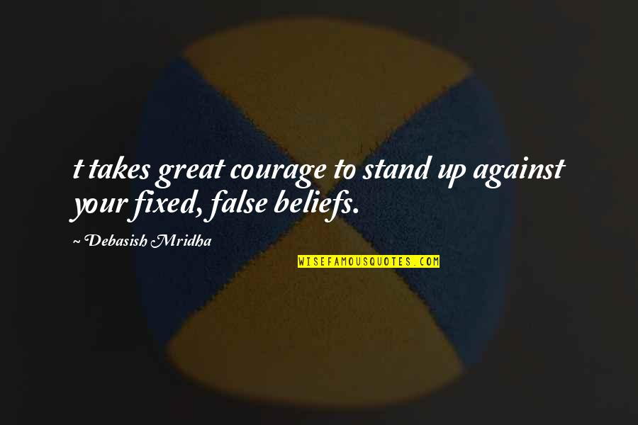 False Love Quotes Quotes By Debasish Mridha: t takes great courage to stand up against