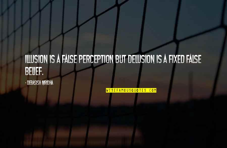 False Love Quotes Quotes By Debasish Mridha: Illusion is a false perception but delusion is