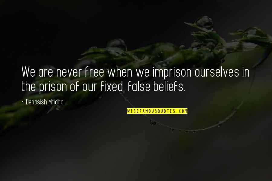 False Love Quotes Quotes By Debasish Mridha: We are never free when we imprison ourselves