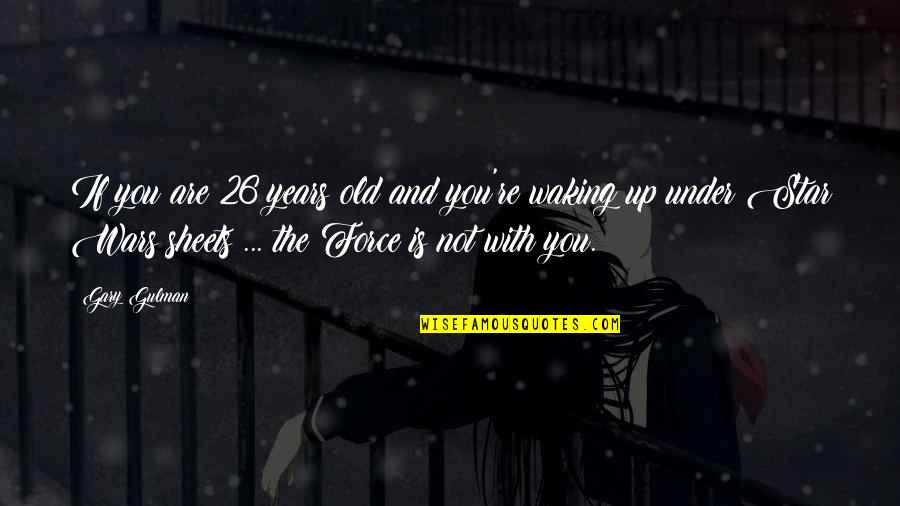 False Love Quotes Quotes By Gary Gulman: If you are 26 years old and you're