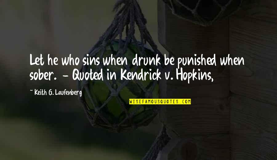 False Love Quotes Quotes By Keith G. Laufenberg: Let he who sins when drunk be punished