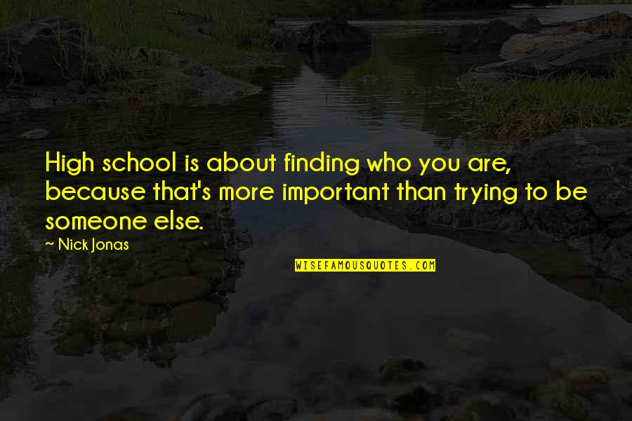 False Love Quotes Quotes By Nick Jonas: High school is about finding who you are,