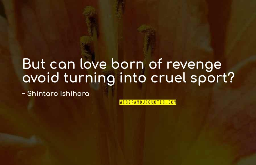 False Love Quotes Quotes By Shintaro Ishihara: But can love born of revenge avoid turning