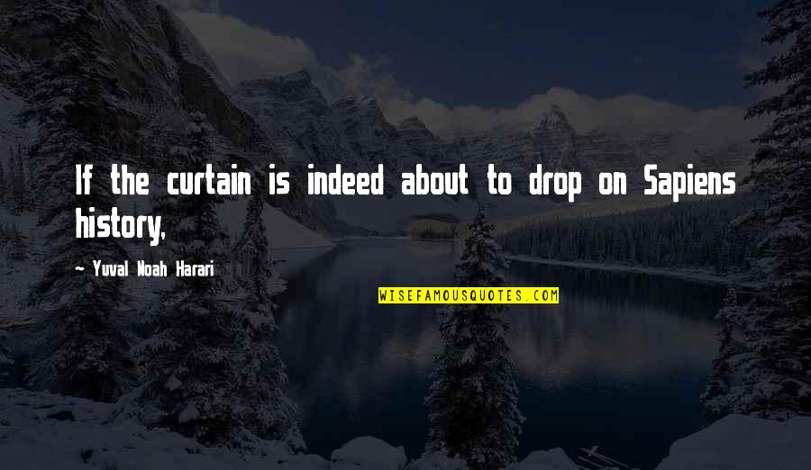 False Love Quotes Quotes By Yuval Noah Harari: If the curtain is indeed about to drop